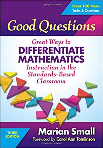 Good questions: Great ways to differentiate mathematics instruction in the standards-based classroom. 3rd ed. (Marian Small, 2017)