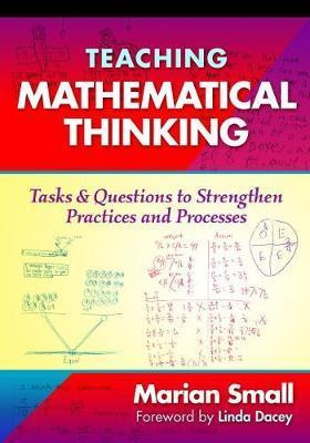 Teaching mathematical thinking: Tasks and questions to strengthen practices and processes (Marian Small, 2017)