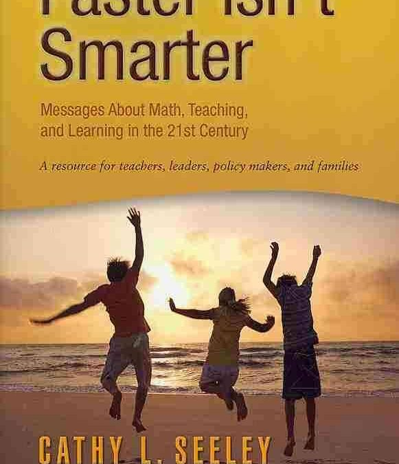Faster isn't smarter: Messages about math, teaching, and learning in the 21st century. 2nd Ed (Cathy Seeley, 2015)