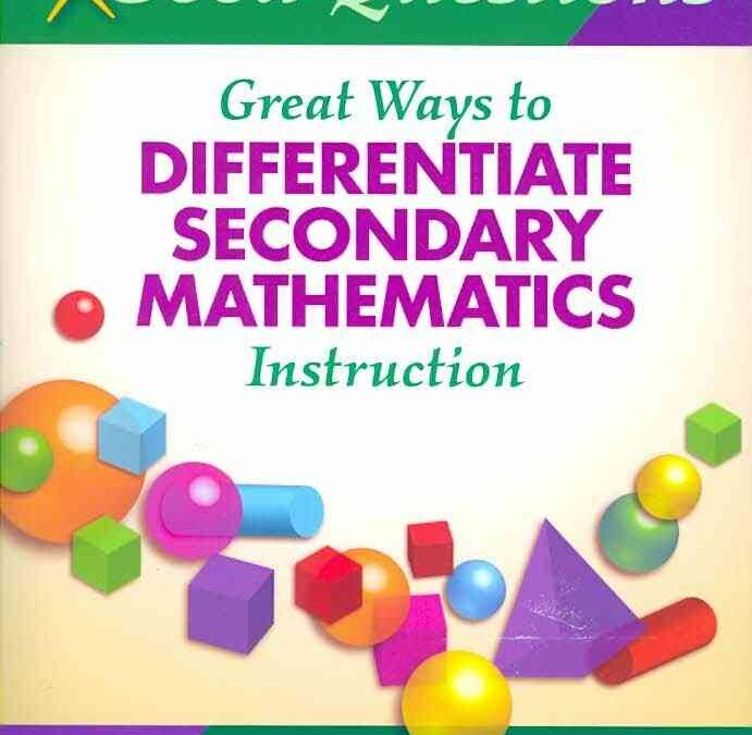 More good questions: Great ways to differentiate secondary mathematics instruction (Marian Small & Amy Lin, 2010)