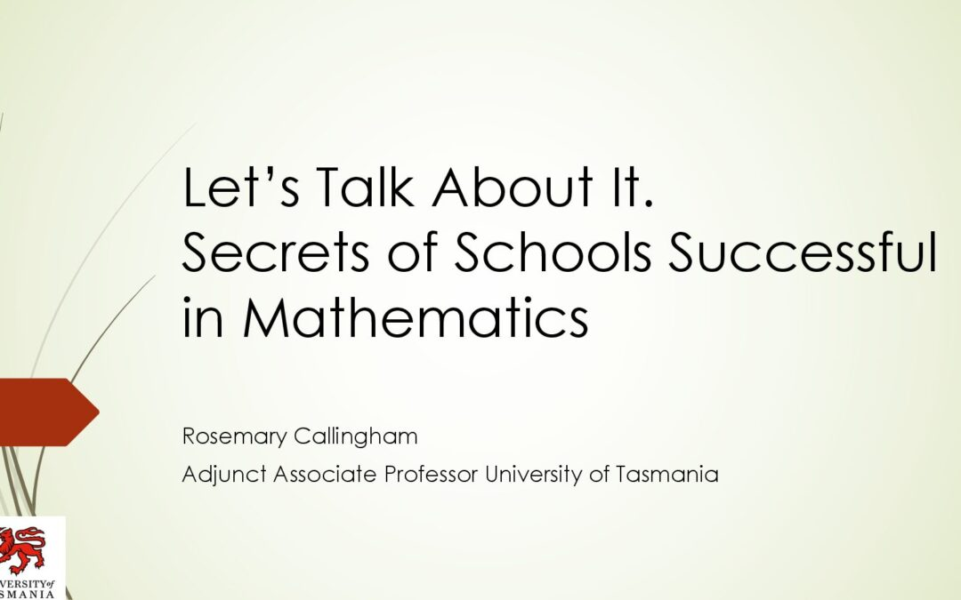 KEYNOTE ADDRESS   Let's Talk About It. Secrets of Schools Successful in Mathematics by Rosemary Callingham (Anita Chin 2nd Annual Conference 'Assessment: It's a Whole-School Approach', Sydney, 2018)